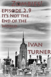 Zombies! Episode 2.9: It's Not the End of the World ebook by Ivan Turner