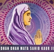 Dhan Dhan Mata Sahib Kaur Ji - Mother Of The Khalsa ebook by Akaal Publishers