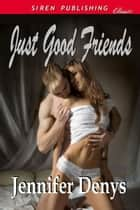 Just Good Friends ebook by Jennifer Denys
