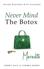 Never Mind the Botox - Meredith ebook by Penny Avis,Joanna Berry