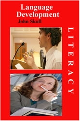Literacy: Language Development ebook by John Skull