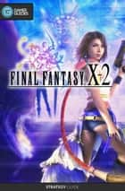 Final Fantasy X-2 HD - Strategy Guide ebook by GamerGuides.com