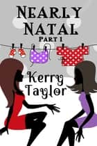 Nearly Natal - A Laugh-Out-Loud Comedy ebook by Kerry Taylor