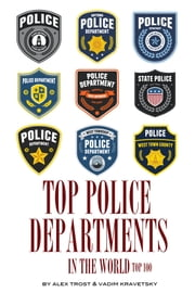 Top Police Departments in the World: Top 100 ebook by alex trostanetskiy