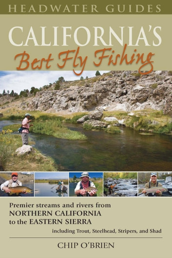 California's Best Fly Fishing - Premier Streams and Rivers from Northern California to the Eastern Sierra ebook by Chip O'Brien