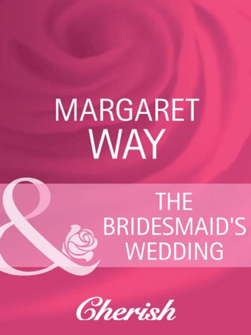 The Bridesmaid's Wedding (Mills & Boon Cherish) (Legends Of The Outback, Book 2) ebook by Margaret Way