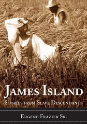 James Island - Stories from Slave Descendants ebook by Eugene Frazier Sr.