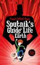 Sputnik's Guide to Life on Earth - Tom Fletcher Book Club Selection ebook by Frank Cottrell Boyce, Steven Lenton