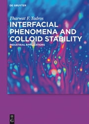 Interfacial Phenomena and Colloid Stability - Industrial Applications ebook by Tharwat F. Tadros