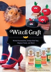 Witch Craft - Wicked Accessories, Creepy-Cute Toys, Magical Treats, and More! ebook by Margaret Mcguire,Alicia Kachmar