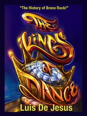 The Kings of Dance - The History of Bronx Rock! ebook by Luis De Jesus
