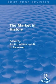 The Market in History (Routledge Revivals) ebook by A.J.H. Latham,B L Anderson