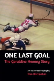 One Last Goal: The Geraldine Heaney Story ebook by Tom Bartsiokas