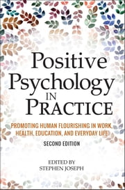 Positive Psychology in Practice - Promoting Human Flourishing in Work, Health, Education, and Everyday Life ebook by Stephen Joseph
