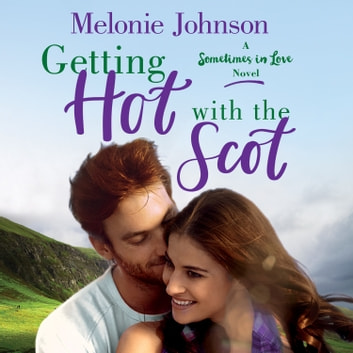 Getting Hot with the Scot - A Sometimes in Love Novel audiobook by Melonie Johnson