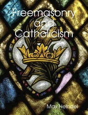 Freemasonry and Catholicism ebook by Max Heindel