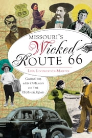 Missouri's Wicked Route 66 - Gangsters and Outlaws on the Mother Road ebook by Lisa Livingston-Martin