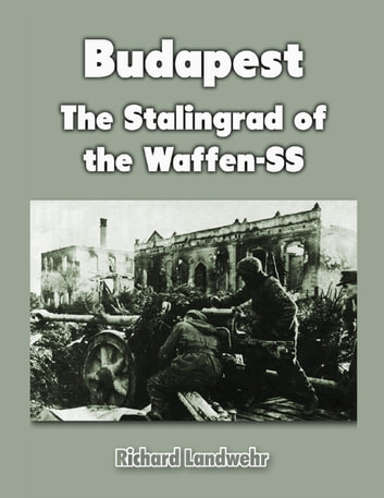 Budapest: The Stalingrad of the Waffen-SS ebook by Richard Landwehr