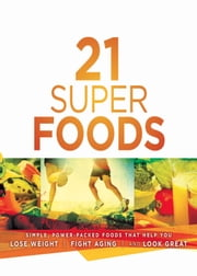 21 Super Foods - Simple, Power-Packed Foods that Help You Build Your Immune System, Lose Weight, Fight Aging, and Look Great ebook by Jevon Bolden