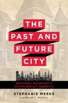 The Past and Future City - How Historic Preservation is Reviving America's Communities ebook by