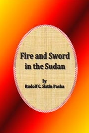 Fire and Sword in the Sudan ebook by Rudolf C. Slatin Pasha