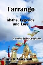 Farrango: Myths, Legends and Lore ebook by Laura K Marshall