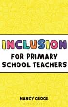 Inclusion for Primary School Teachers ebook by Nancy Gedge