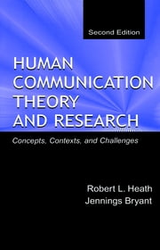 Human Communication Theory and Research - Concepts, Contexts, and Challenges ebook by Robert L. Heath,Jennings Bryant