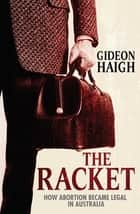 The Racket - How Abortion Became Legal In Australia ebook by