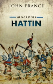 Hattin: Great Battles Series ebook by John France