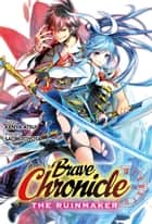 Brave Chronicle: The Ruinmaker ebook by Kenya Atsui
