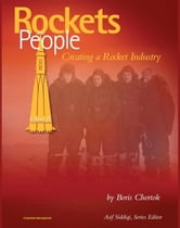 Rockets and People, Volume II: Creating a Rocket Industry - Memoirs of Russian Space Pioneer Boris Chertok, Sputnik, Moon, Mars, Launch Pad Disasters, ICBMs (NASA SP-2005-4110) ebook by Progressive Management