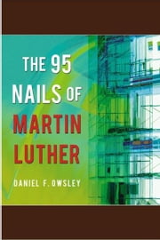 The 95 Nails of Martin Luther - NO ebook by Daniel F. Owsley