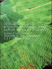 Commercial and Business Organizations Law in Papua New Guinea ebook by John Mugambwa,Harrison Amankwah,C.E.P. (Val) Haynes