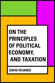 On The Principles of Political Economy, and Taxation ebook by David Ricardo