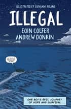 Illegal - A graphic novel telling one boy's epic journey to Europe ebook by Eoin Colfer, Giovanni Rigano, Andrew Donkin