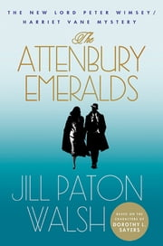 The Attenbury Emeralds - The New Lord Peter Wimsey/Harriet Vane Mystery ebook by Jill Paton Walsh