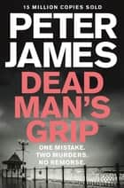Dead Man's Grip ebook by Peter James