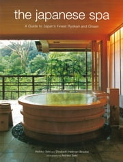 The Japanese Spa - A Guide to Japan's Finest Ryokan and Onsen ebook by Akihiko Seki,Elizabeth  Heilman Brooke