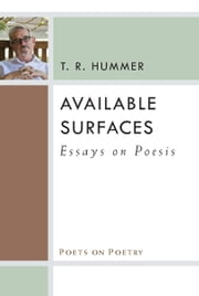 Available Surfaces - Essays on Poesis ebook by T.R. Hummer