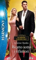 Ricatto sotto i riflettori ebook by Leanne Banks