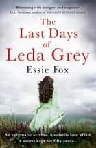 The Last Days of Leda Grey ebook by Essie Fox