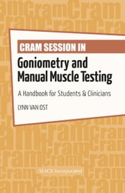 Cram Session in Goniometry and Manual Muscle Testing: A Handbook for Students & Clinicians ebook by Van Ost, Lynn