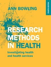 Research Methods In Health: Investigating Health And Health Services ebook by Ann Bowling