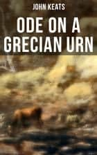 Ode on a Grecian Urn ebook by John Keats