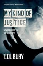 My Kind of Justice ebook by Col Bury