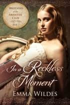 In a Reckless Moment - Brothers of the Absinthe Club Book 3 ebook by Emma Wildes