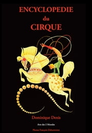 Encyclopédie du Cirque - de A à Z ebook by Dominique Denis,Dominique Denis