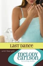 Last Dance ebook by Melody Carlson
