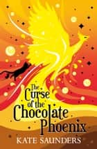 The Curse of the Chocolate Phoenix ebook by Kate Saunders